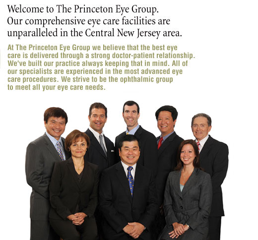Welcome to the Princeton Eye Group. Our comprehensive eye care facilities are unparalleled in the Central New Jersey area. Featuring New Jersey Eye Doctors Felton, Wong, Wong, Reynolds, Miedziak, Liu, and Epstein.